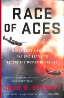 Cover image for The race of aces : WWII's elite airmen and the epic battle to become the masters of the sky / John R. Bruning.