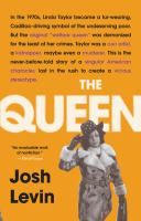 Cover image for The Queen : the forgotten life behind an American myth / Josh Levin.