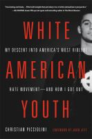 Imagen de portada para White American youth : my descent into America's most violent hate movement -- and how I got out / Christian Picciolini.