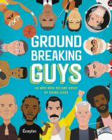 Cover image for Groundbreaking guys : 40 men who became great by doing good / Stephanie True Peters ; illustrated by Shamel Washington.