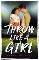 Cover image for Throw like a girl / Sarah Henning.