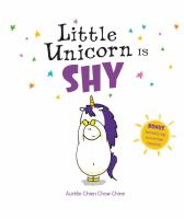 Imagen de portada para Little Unicorn is shy / Aurélie Chien Chow Chine.