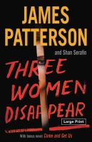Cover image for Three women disappear [text (large print)] / James Patterson and Shan Serafin.