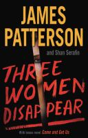 Cover image for Three women disappear / James Patterson and Shan Serafin.