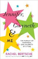 Cover image for Jennifer, Gwyneth & me : the pursuit of happiness, one celebrity at a time / Rachel Bertsche.