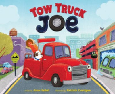Cover image for Tow truck Joe / June Sobel ; illustrated by Patrick Corrigan.
