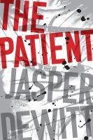 Cover image for The patient / Jasper DeWitt.