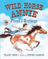 Cover image for Wild Horse Annie : friend of the mustangs / Tracey Fern ; pictures by Steven Salerno.