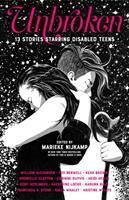 Cover image for Unbroken : 13 stories starring disabled teens / edited by Marieke Nijkamp.