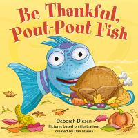 Imagen de portada para Be thankful, pout-pout fish [board book] / Deborah Diesen ; pictures based on illustrations created by Dan Hanna.