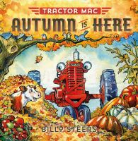 Cover image for Tractor Mac autumn is here / written and illustrated by Billy Steers.