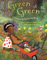 Cover image for Green green : a community gardening story / by Marie and Baldev Lamba ; pictures by Sonia Sanchez.