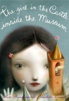 Cover image for The girl in the castle inside the museum / written by Kate Bernheimer ; pictures by Nicoletta Ceccoli.