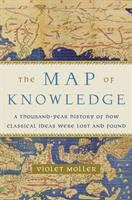 Cover image for The map of knowledge : a thousand-year history of how classical ideas were lost and found / Violet Moller.