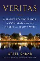 Cover image for Veritas : a Harvard professor, a con man, and the Gospel of Jesus's Wife / Ariel Sabar.
