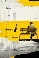 Imagen de portada para The new life of Hugo Gardner / Louis Begley.