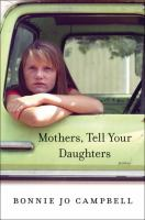 Cover image for Mothers, tell your daughters : stories / Bonnie Jo Campbell.