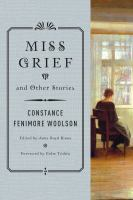 Cover image for Miss Grief and other stories / Constance Fenimore Woolson ; edited by Anne Boyd Rioux ; foreword by Colm Tóibín.