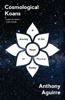Cover image for Cosmological Koans : a journey to the heart of physical reality / Anthony Aguirre.