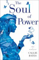 Cover image for The soul of power / Callie Bates.