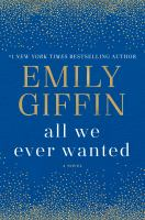 Cover image for All we ever wanted / Emily Giffin.