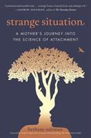Cover image for Strange situation : a mother's journey into the science of attachment / Bethany Saltman.