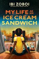 Cover image for My life as an ice cream sandwich / by Ibi Zoboi ; illustrations by Anthony Piper.