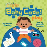 Cover image for Baby code! [board book] : play / by Sandra Horning ; art by Melissa Crowton.