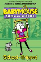 Cover image for Babymouse. Tales from the Locker. School-tripped / Jennifer L. Holm & Matthew Holm.