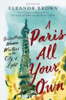 Cover image for A Paris all your own : bestselling women writers on the City of Light / edited by Eleanor Brown.