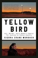 Cover image for Yellow Bird : oil, murder, and a woman's search for justice in Indian country / by Sierra Crane Murdoch.
