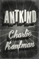 Cover image for Antkind / Charlie Kaufman.