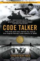 Cover image for Code talker: the first and only memoir by one of the original Navajo code talkers of WWII / Chester Nez, with Judith Schiess Avila.