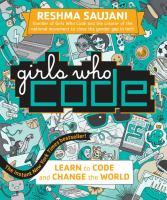 Cover image for Girls who code : learn to code and change the world / Reshma Saujani ; illustrator: Andrea Tsurumi ; writing partner: Sarah Hutt ; technical advisor: Jeff Stern ; editor: Kendra Levin ; art director: Kate Renner.