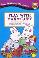 Cover image for Play with Max and Ruby / based on the characters of Rosemary Wells.