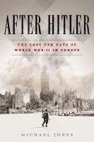 Cover image for After Hitler : the last ten days of World War II in Europe / Michael Jones.