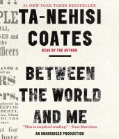 Cover image for Between the world and me [sound recording] / Ta-nehisi Coates.