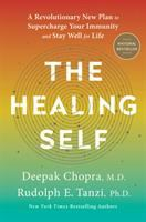 Cover image for The healing self : a revolutionary new plan to supercharge your immunity and stay well for life / Deepak Chopra, M.D. and Rudolph E. Tanzi, Ph.D.