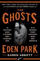 Cover image for The ghosts of Eden Park : the bootleg king, the women who pursued him, and the murder that shocked jazz-age America / Karen Abbott.