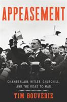 Cover image for Appeasement : Chamberlain, Hitler, Churchill, and the road to war / Tim Bouverie.