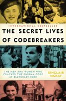 Cover image for The secret lives of codebreakers : the men and women who cracked the Enigma code at Bletchley Park / Sinclair McKay.