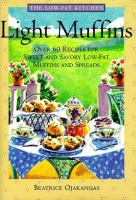 Cover image for Light muffins : over 60 recipes for sweet and savory low-fat muffins and spreads / by Beatrice Ojakangas.