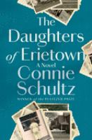 Cover image for The daughters of Erietown : a novel / Connie Schultz.