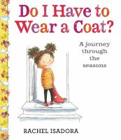 Imagen de portada para Do I have to wear a coat? : a journey through seasons / Rachel Isadora.