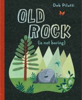 Cover image for Old Rock (is not boring) / Deb Pilutti.