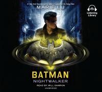 Cover image for Batman [sound recording] : Nightwalker / Marie Lu.