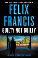Cover image for Guilty not guilty / Felix Francis.