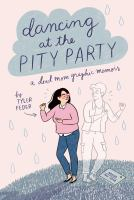 Cover image for Dancing at the pity party : a dead mom graphic memoir / [text, art, lettering] by Tyler Feder.