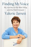 Cover image for Finding my voice : my journey to the West Wing and the path forward / Valerie Jarrett.
