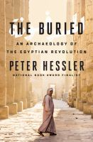 Cover image for The buried : an archaeology of the Egyptian revolution / Peter Hessler.